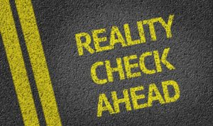 Reality Check Ahead